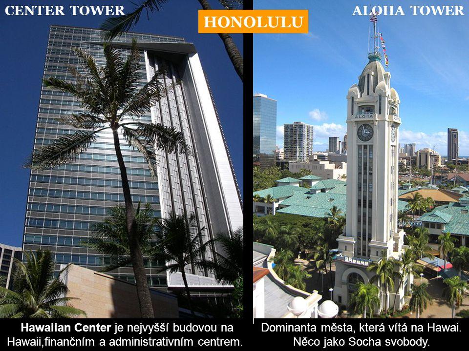 HONOLULU CENTER TOWERALOHA TOWER Hawaiian Center je nejvyšší budovou na Hawaii,finančním a administrativním centrem.