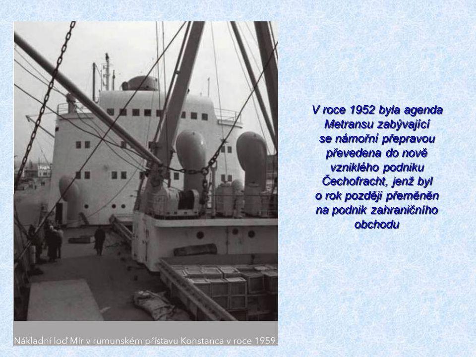V roce 1952 byla agenda Metransu zabývající se námořní přepravou převedena do nově vzniklého podniku Čechofracht, jenž byl o rok později přeměněn na p