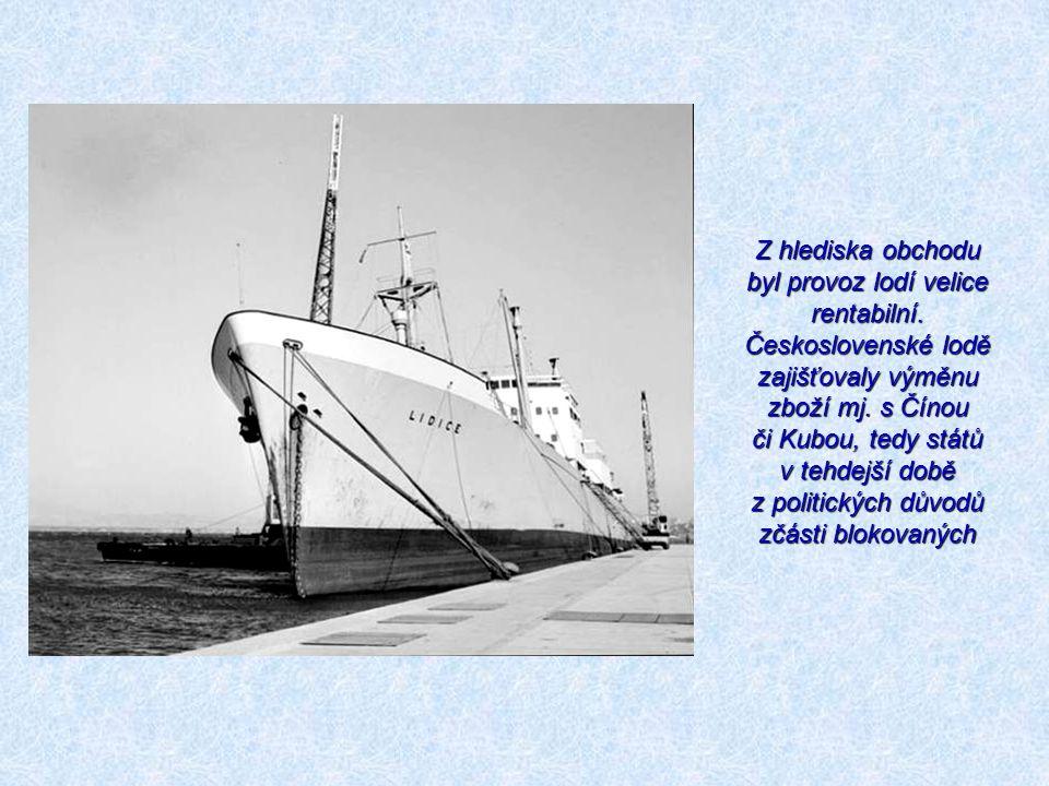 Z hlediska obchodu byl provoz lodí velice rentabilní. Československé lodě zajišťovaly výměnu zboží mj. s Čínou či Kubou, tedy států v tehdejší době z