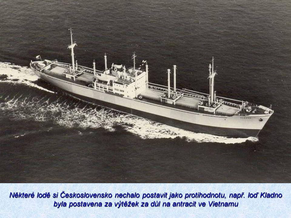 Některé lodě si Československo nechalo postavit jako protihodnotu, např. loď Kladno byla postavena za výtěžek za důl na antracit ve Vietnamu