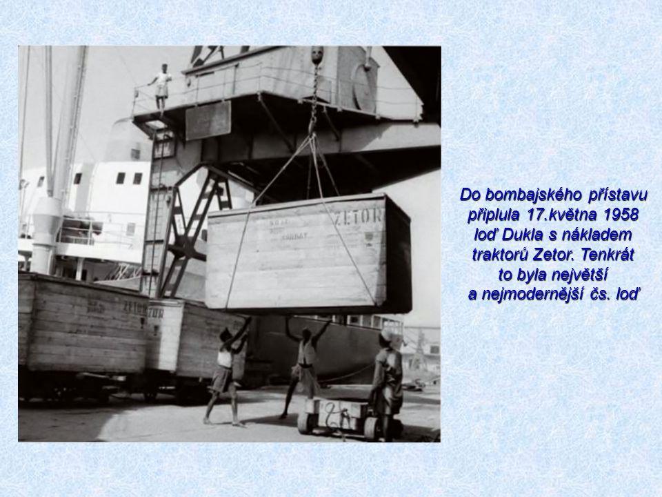 Do bombajského přístavu připlula 17.května 1958 loď Dukla s nákladem traktorů Zetor. Tenkrát to byla největší a nejmodernější čs. loď