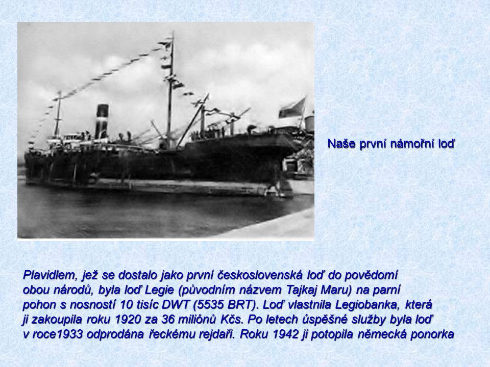 Naše první námořní loď Plavidlem, jež se dostalo jako první československá loď do povědomí obou národů, byla loď Legie (původním názvem Tajkaj Maru) n