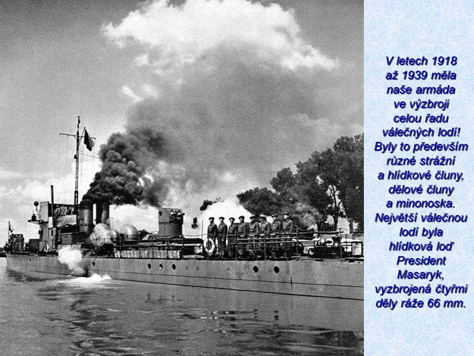 V letech 1918 až 1939 měla naše armáda ve výzbroji celou řadu válečných lodí! Byly to především různé strážní a hlídkové čluny, dělové čluny a minonos
