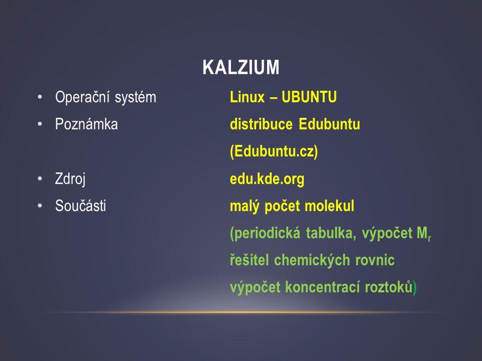 KALZIUM • Operační systém Linux – UBUNTU • Poznámka distribuce Edubuntu (Edubuntu.cz) • Zdroj edu.kde.org • Součásti malý počet molekul (periodická ta