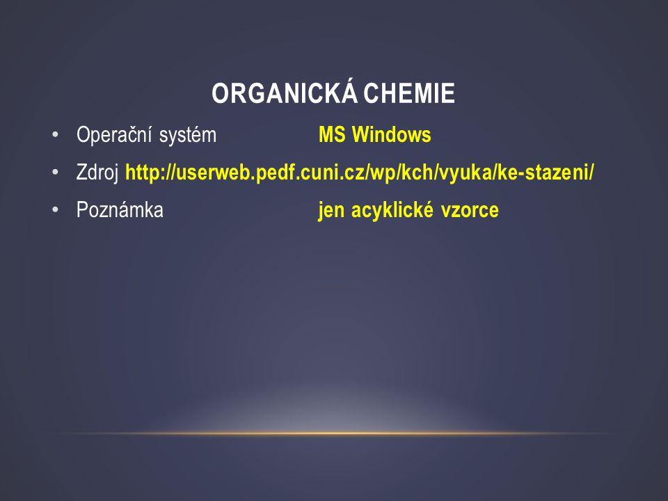 ORGANICKÁ CHEMIE • Operační systém MS Windows • Zdroj http://userweb.pedf.cuni.cz/wp/kch/vyuka/ke-stazeni/ • Poznámka jen acyklické vzorce