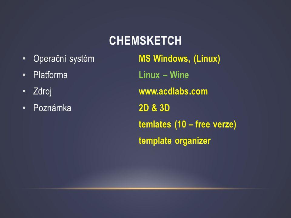 CHEMSKETCH • Operační systém MS Windows, (Linux) • Platforma Linux – Wine • Zdroj www.acdlabs.com • Poznámka 2D & 3D temlates (10 – free verze) templa