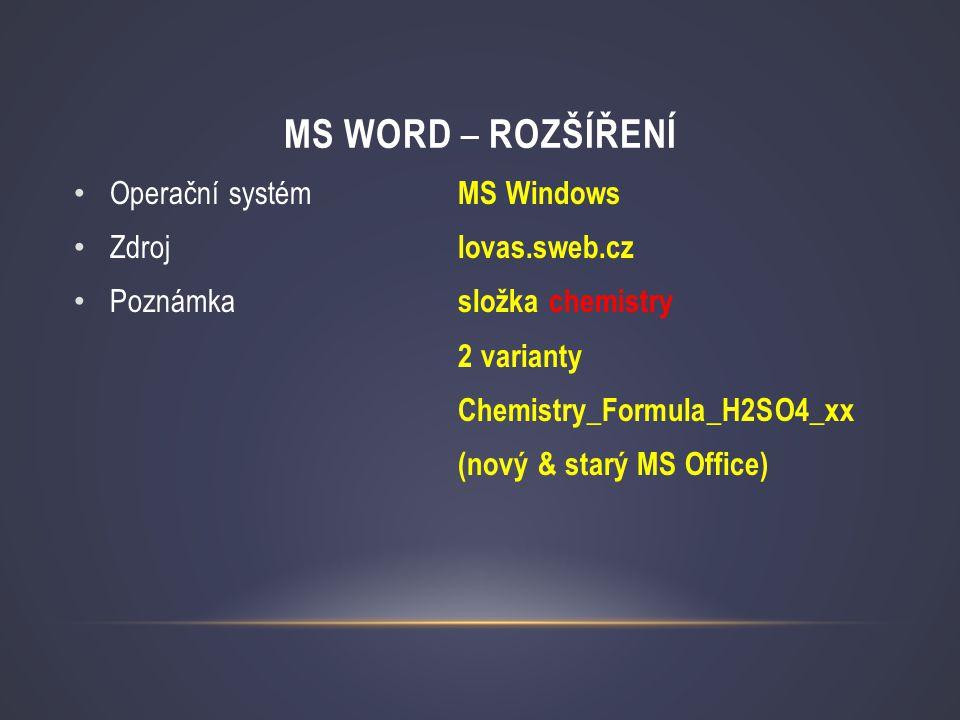 MS WORD – ROZŠÍŘENÍ • Operační systém MS Windows • Zdroj lovas.sweb.cz • Poznámka složka chemistry 2 varianty Chemistry _ Formula _ H2SO4_xx (nový & s