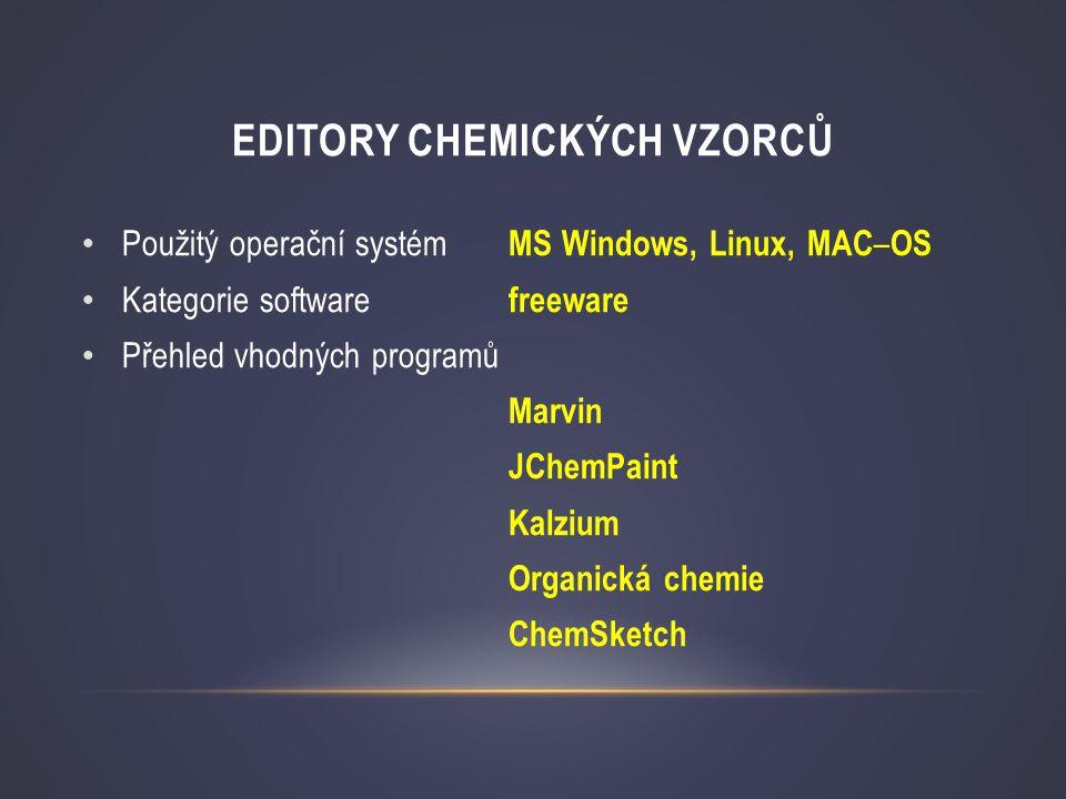 EDITORY CHEMICKÝCH VZORCŮ • Použitý operační systém MS Windows, Linux, MAC – OS • Kategorie software freeware • Přehled vhodných programů Marvin JChem
