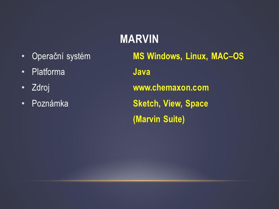 MARVIN • Operační systém MS Windows, Linux, MAC–OS • Platforma Java • Zdroj www.chemaxon.com • Poznámka Sketch, View, Space (Marvin Suite)