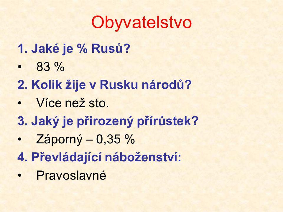 Obyvatelstvo 1. Jaké je % Rusů? •83 % 2. Kolik žije v Rusku národů? •Více než sto. 3. Jaký je přirozený přírůstek? •Záporný – 0,35 % 4. Převládající n
