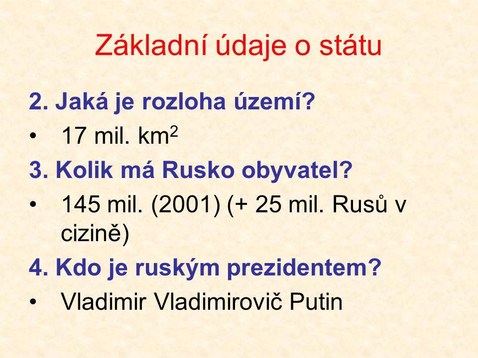 Základní údaje o státu 2. Jaká je rozloha území? •17 mil. km 2 3. Kolik má Rusko obyvatel? •145 mil. (2001) (+ 25 mil. Rusů v cizině) 4. Kdo je ruským