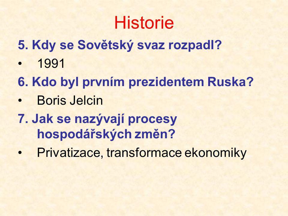 Historie 5. Kdy se Sovětský svaz rozpadl? •1991 6. Kdo byl prvním prezidentem Ruska? •Boris Jelcin 7. Jak se nazývají procesy hospodářských změn? •Pri