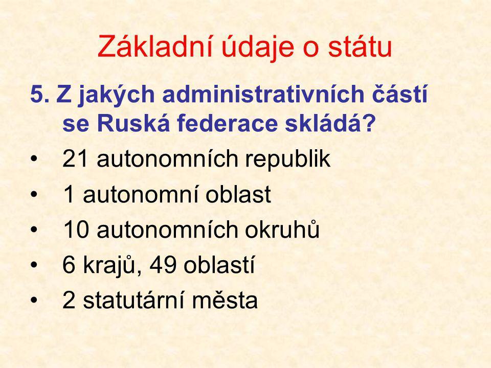 Základní údaje o státu 5. Z jakých administrativních částí se Ruská federace skládá? •21 autonomních republik •1 autonomní oblast •10 autonomních okru