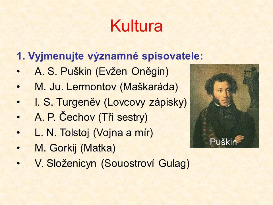 Kultura 1. Vyjmenujte významné spisovatele: •A. S. Puškin (Evžen Oněgin) •M. Ju. Lermontov (Maškaráda) •I. S. Turgeněv (Lovcovy zápisky) •A. P. Čechov