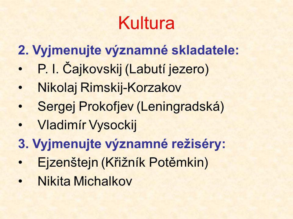 Kultura 2. Vyjmenujte významné skladatele: •P. I. Čajkovskij (Labutí jezero) •Nikolaj Rimskij-Korzakov •Sergej Prokofjev (Leningradská) •Vladimír Vyso