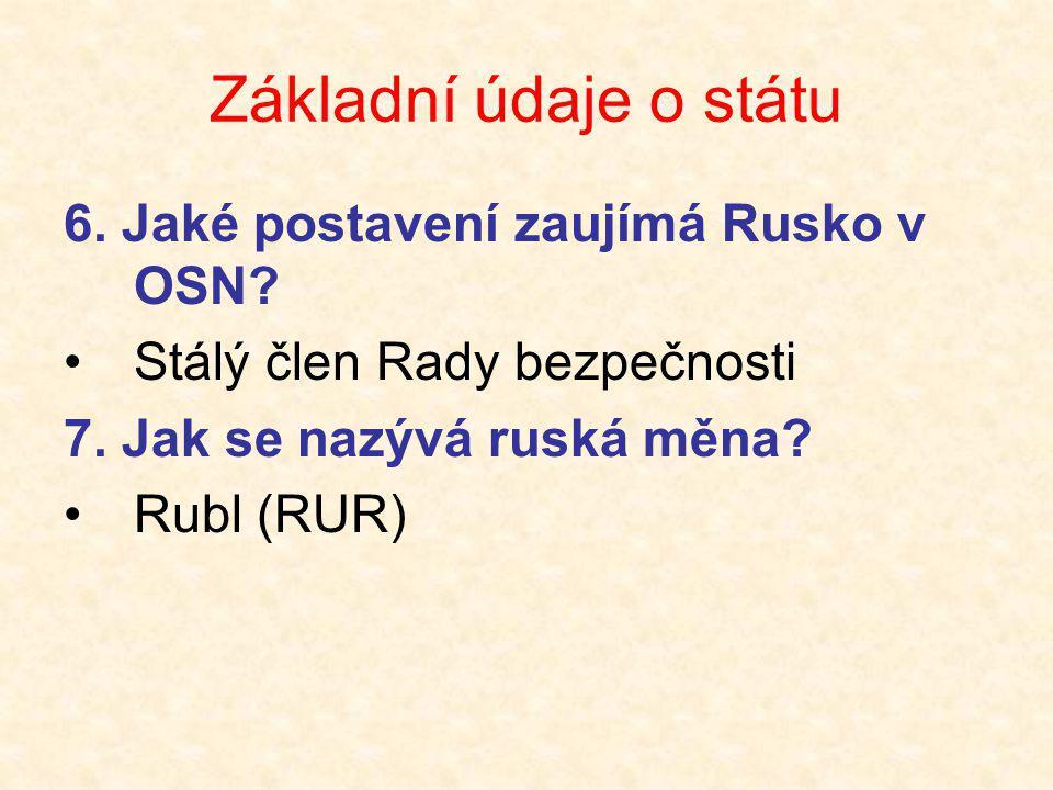 Základní údaje o státu 6. Jaké postavení zaujímá Rusko v OSN? •Stálý člen Rady bezpečnosti 7. Jak se nazývá ruská měna? •Rubl (RUR)
