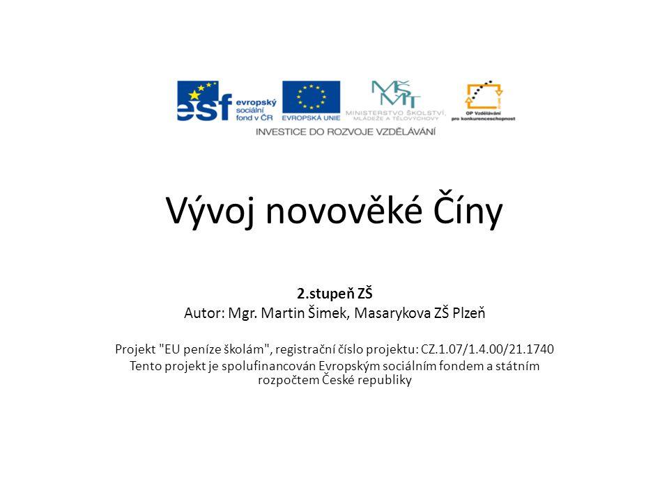 Vývoj novověké Číny 2.stupeň ZŠ Autor: Mgr. Martin Šimek, Masarykova ZŠ Plzeň Projekt