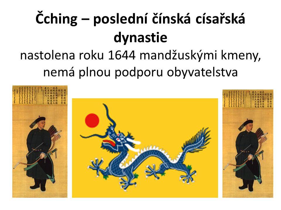 Čching – poslední čínská císařská dynastie nastolena roku 1644 mandžuskými kmeny, nemá plnou podporu obyvatelstva