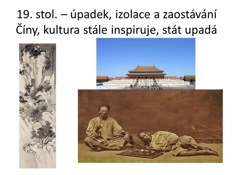 19. stol. – úpadek, izolace a zaostávání Číny, kultura stále inspiruje, stát upadá