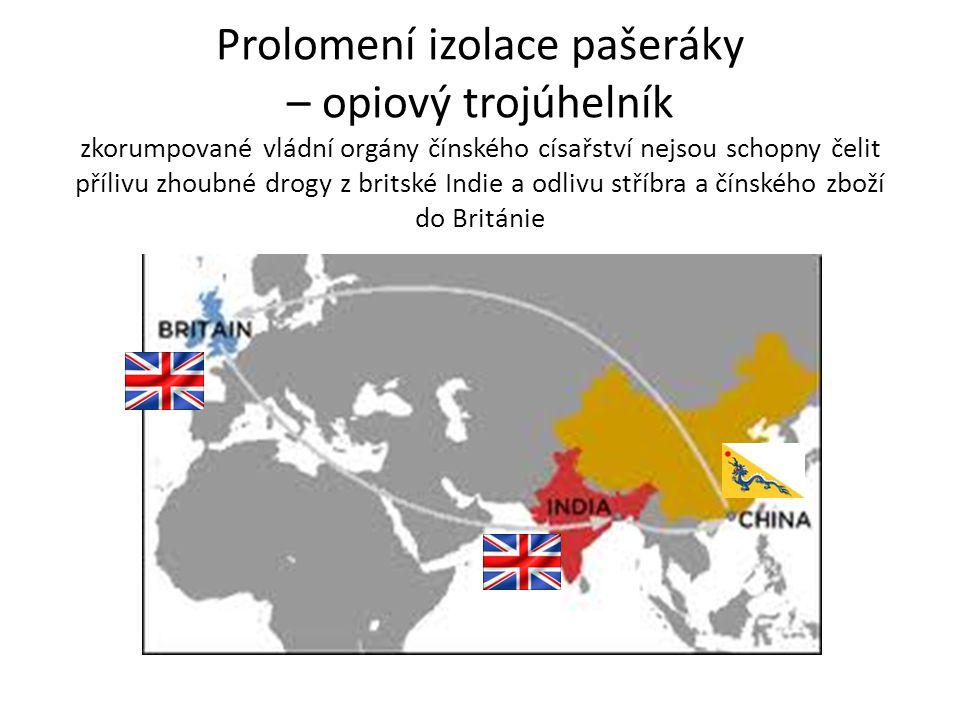 Prolomení izolace pašeráky – opiový trojúhelník zkorumpované vládní orgány čínského císařství nejsou schopny čelit přílivu zhoubné drogy z britské Indie a odlivu stříbra a čínského zboží do Británie