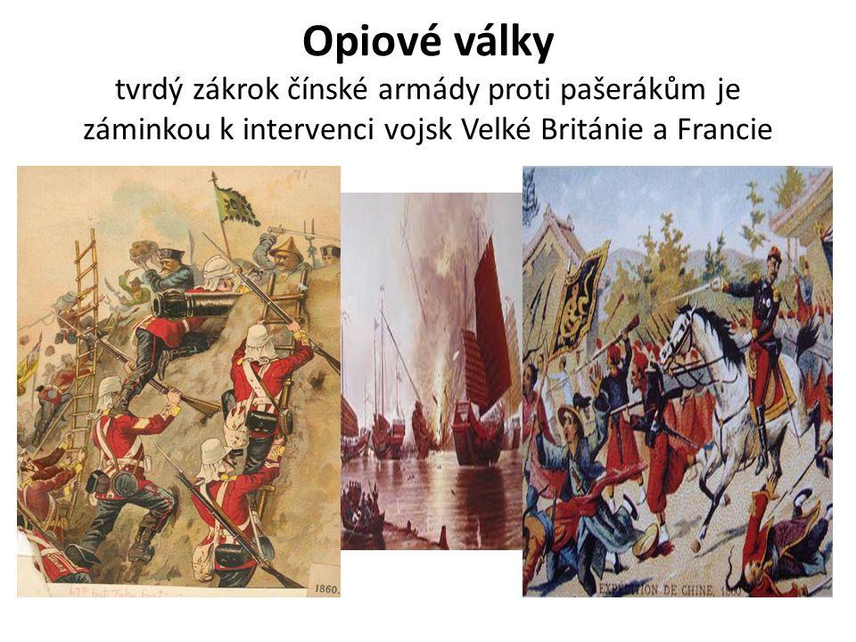 Opiové války tvrdý zákrok čínské armády proti pašerákům je záminkou k intervenci vojsk Velké Británie a Francie