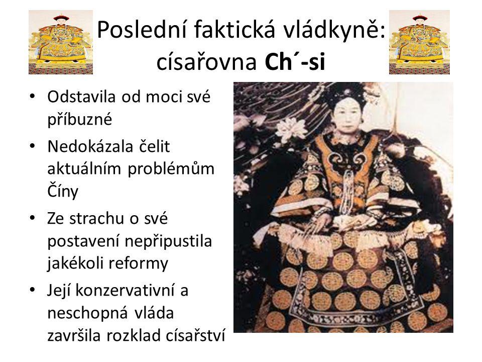 Poslední faktická vládkyně: císařovna Ch´-si • Odstavila od moci své příbuzné • Nedokázala čelit aktuálním problémům Číny • Ze strachu o své postavení