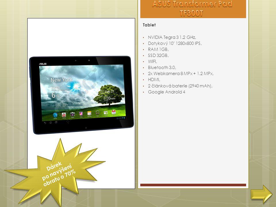 Dárek po navýšení obratu o 70% Tablet • NVIDIA Tegra 3 1.2 GHz, • Dotykový 10 1280x800 IPS, • RAM 1GB, • SSD 32GB, • WiFi, • Bluetooth 3.0, • 2x Webkamera 8 MPx + 1.2 MPx, • HDMI, • 2 článková baterie (2940 mAh), • Google Android 4