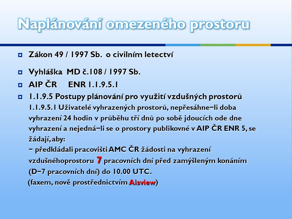  Zákon 49 / 1997 Sb. o civilním letectví  Vyhláška MD č.108 / 1997 Sb.  AIP ČR ENR 1.1.9.5.1  1.1.9.5 Postupy plánování pro využití vzdušných pros