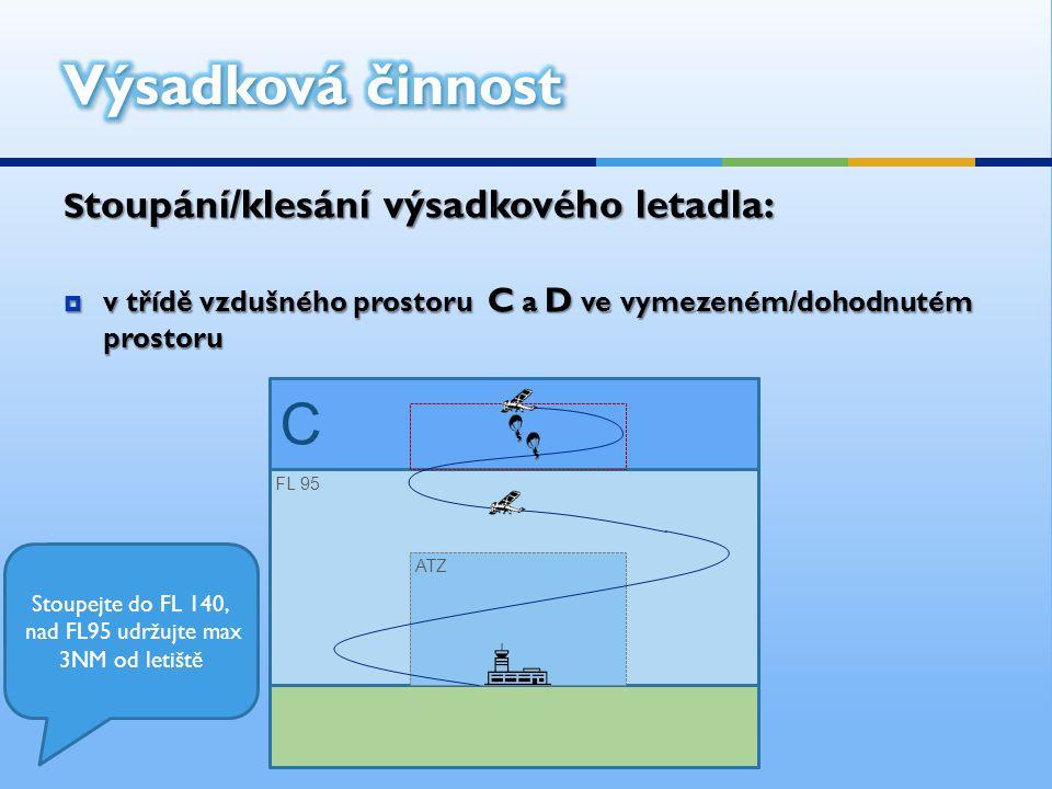 S toupání/klesání výsadkového letadla:  v třídě vzdušného prostoru C a D ve vymezeném/dohodnutém prostoru ATZ FL 95 C Stoupejte do FL 140, nad FL95 u