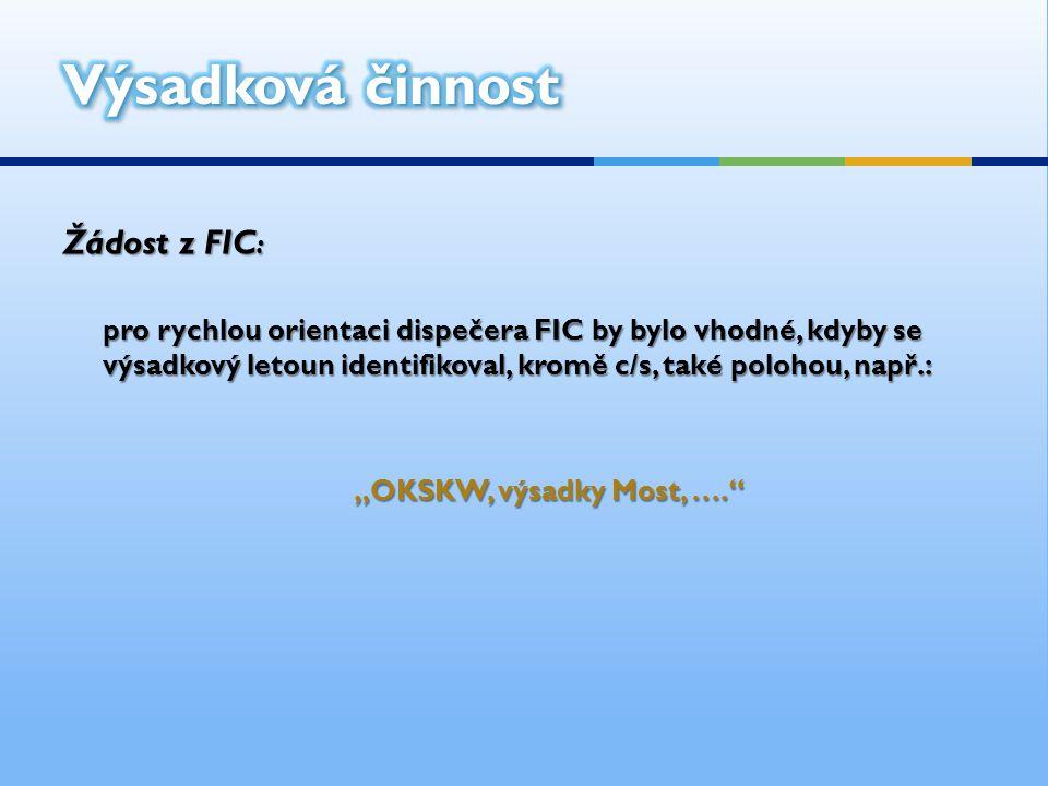"""Žádost z FIC : pro rychlou orientaci dispečera FIC by bylo vhodné, kdyby se výsadkový letoun identifikoval, kromě c/s, také polohou, např.: """"OKSKW, vý"""
