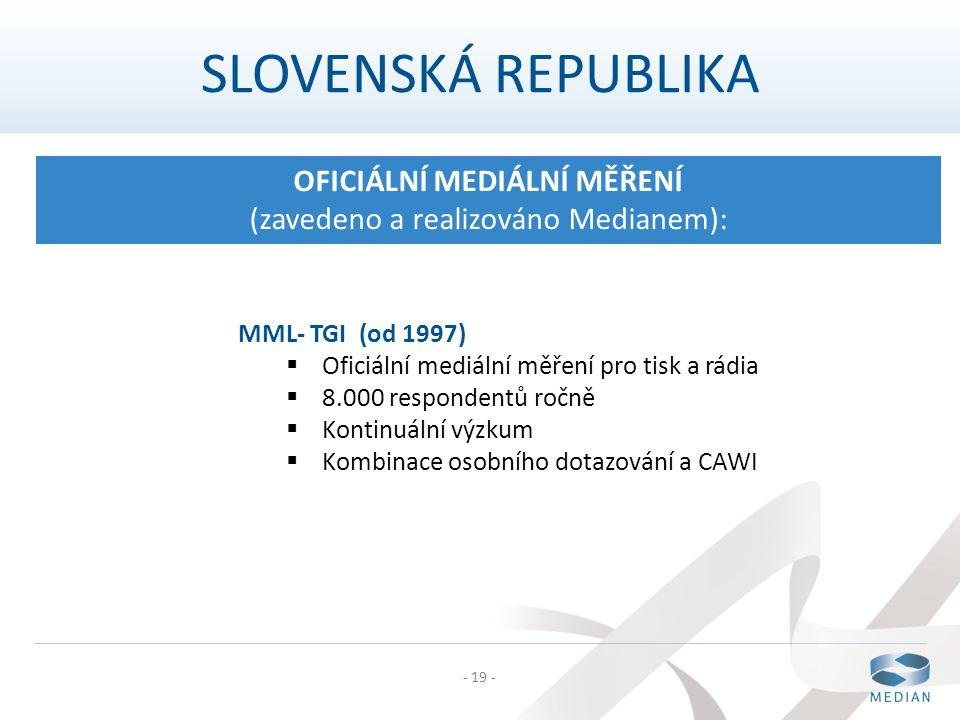 - 19 - SLOVENSKÁ REPUBLIKA OFICIÁLNÍ MEDIÁLNÍ MĚŘENÍ (zavedeno a realizováno Medianem): MML- TGI (od 1997)  Oficiální mediální měření pro tisk a rádi