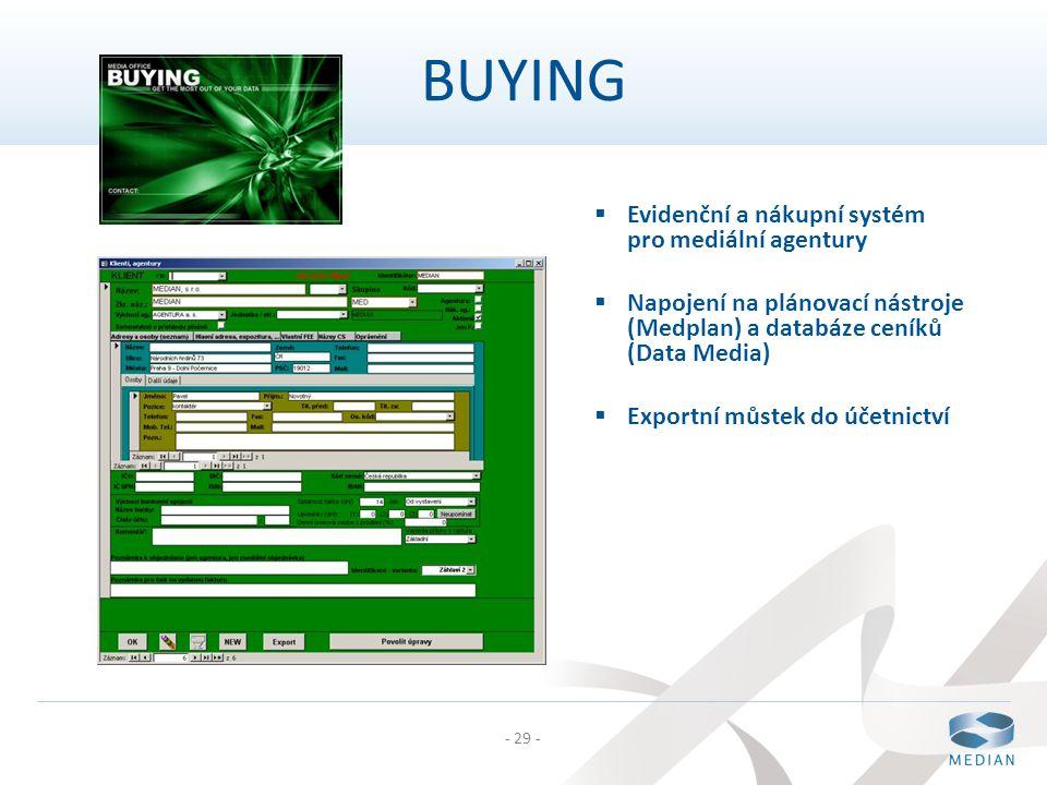 - 29 -  Evidenční a nákupní systém pro mediální agentury  Napojení na plánovací nástroje (Medplan) a databáze ceníků (Data Media)  Exportní můstek