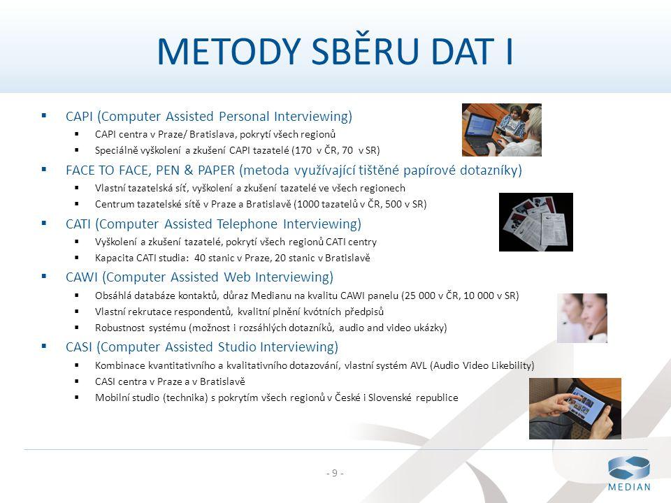 - 9 - METODY SBĚRU DAT I  CAPI (Computer Assisted Personal Interviewing)  CAPI centra v Praze/ Bratislava, pokrytí všech regionů  Speciálně vyškole