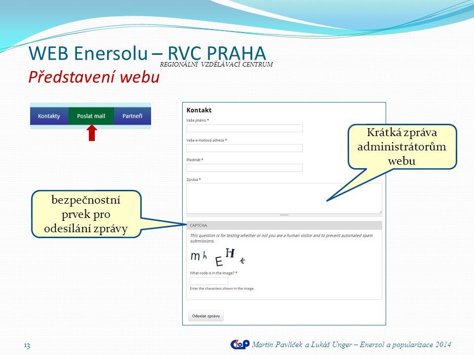 WEB Enersolu – RVC PRAHA Představení webu Martin Pavlíček a Lukáš Unger – Enersol a popularizace 2014 13 REGIONÁLNÍ VZDĚLÁVACÍ CENTRUM bezpečnostní pr