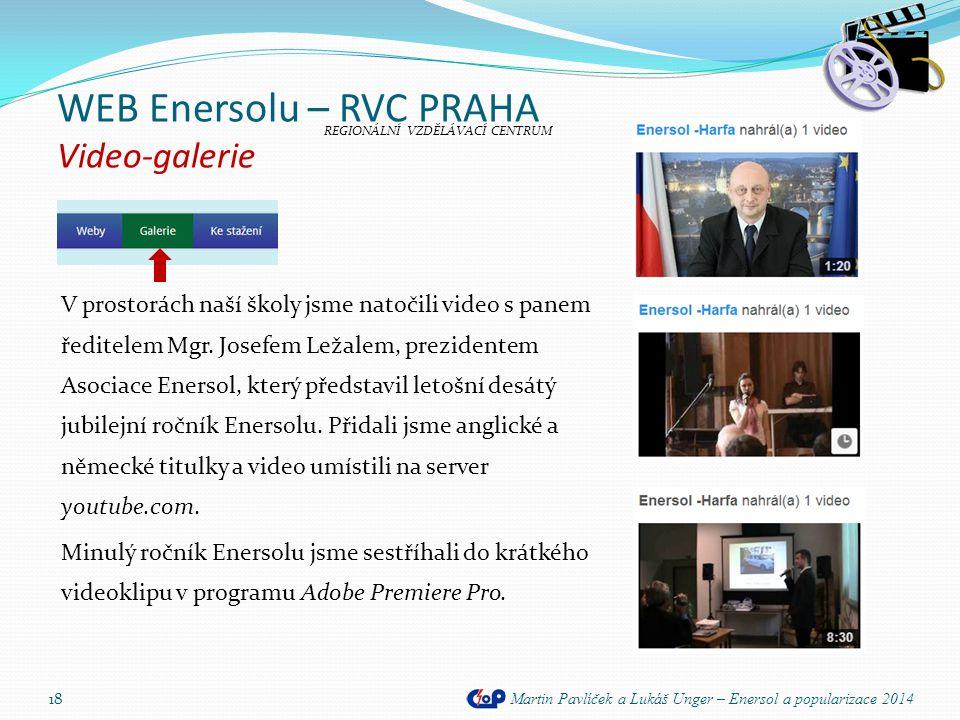 WEB Enersolu – RVC PRAHA Video-galerie Martin Pavlíček a Lukáš Unger – Enersol a popularizace 2014 18 V prostorách naší školy jsme natočili video s pa