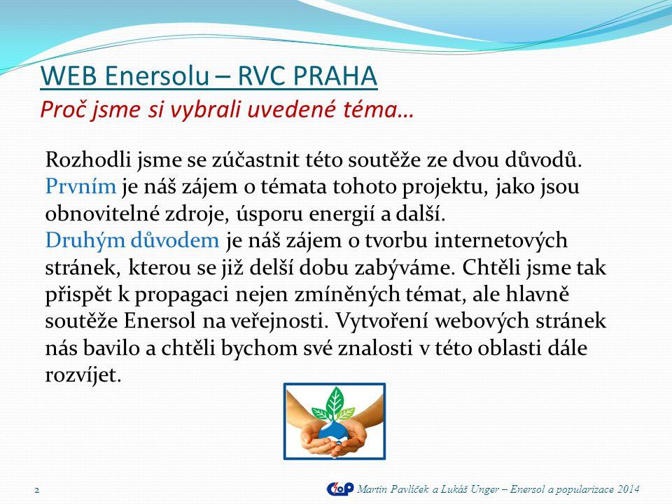 WEB Enersolu – RVC PRAHA Proč jsme si vybrali uvedené téma… Rozhodli jsme se zúčastnit této soutěže ze dvou důvodů. Prvním je náš zájem o témata tohot