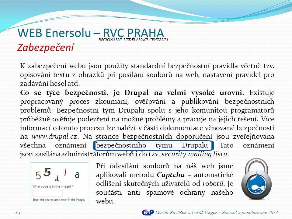 WEB Enersolu – RVC PRAHA Zabezpečení Martin Pavlíček a Lukáš Unger – Enersol a popularizace 2014 29 K zabezpečení webu jsou použity standardní bezpečn