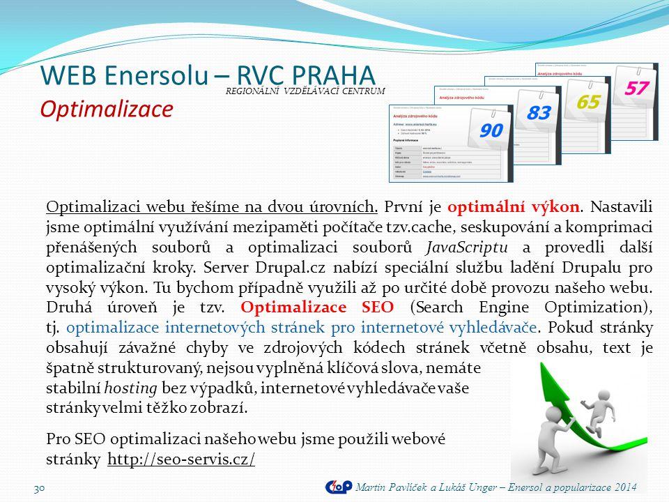 Optimalizaci webu řešíme na dvou úrovních. První je optimální výkon. Nastavili jsme optimální využívání mezipaměti počítače tzv.cache, seskupování a k