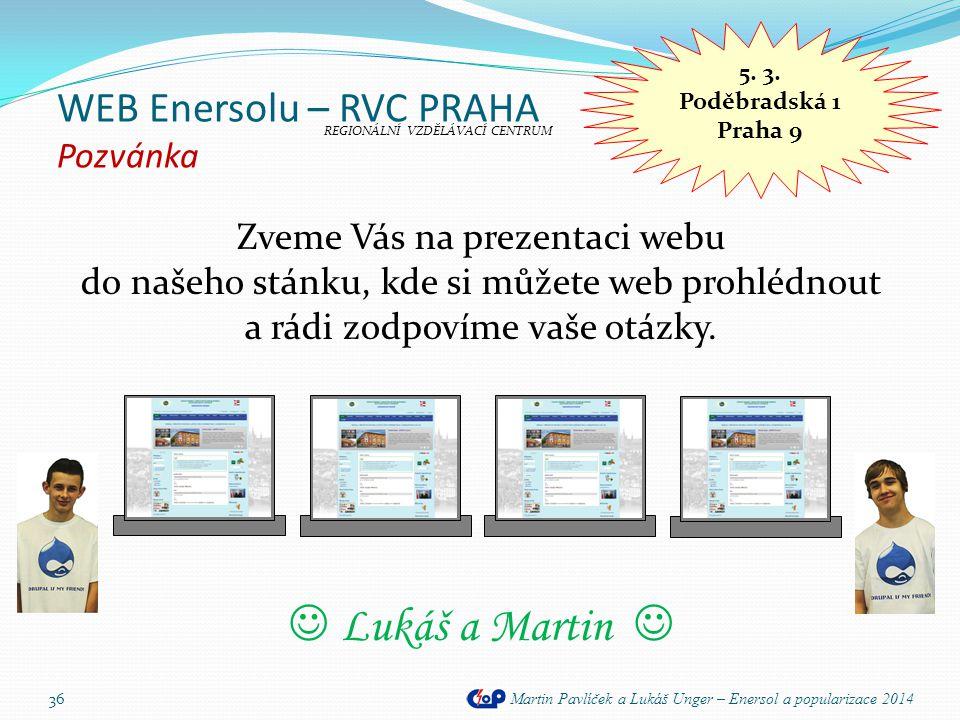 WEB Enersolu – RVC PRAHA Pozvánka Martin Pavlíček a Lukáš Unger – Enersol a popularizace 2014 Zveme Vás na prezentaci webu do našeho stánku, kde si mů