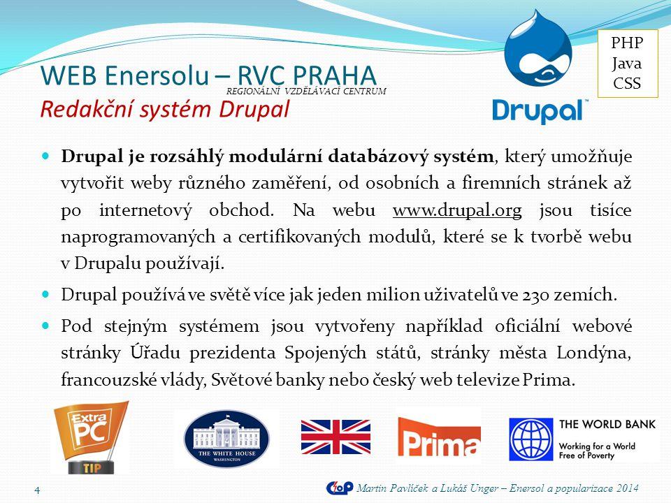 WEB Enersolu – RVC PRAHA Redakční systém Drupal  Drupal je rozsáhlý modulární databázový systém, který umožňuje vytvořit weby různého zaměření, od os