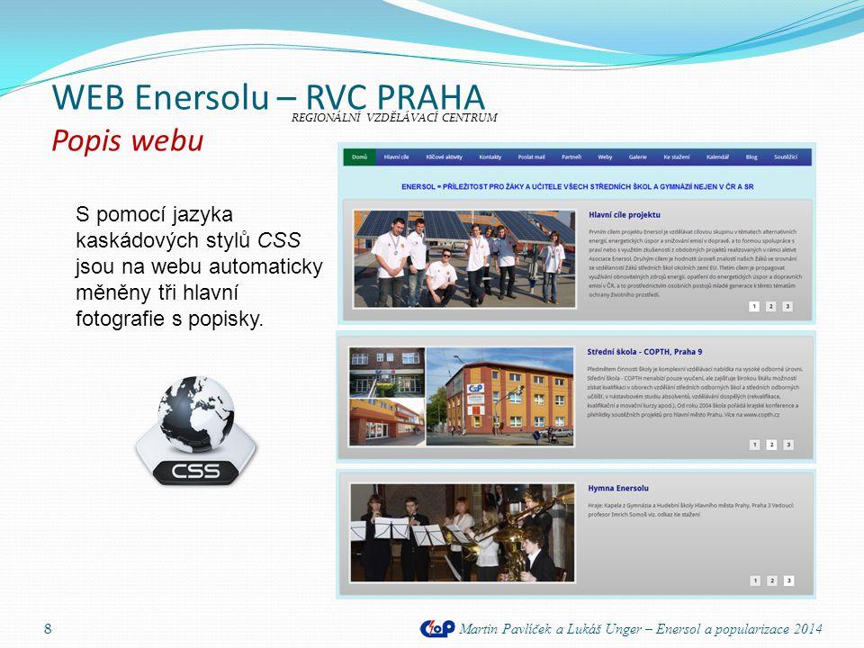WEB Enersolu – RVC PRAHA Popis webu Martin Pavlíček a Lukáš Unger – Enersol a popularizace 2014 8 S pomocí jazyka kaskádových stylů CSS jsou na webu a