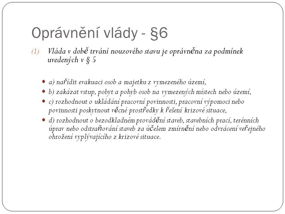 Oprávnění vlády - §6 (1) Vláda v dob ě trvání nouzového stavu je oprávn ě na za podmínek uvedených v § 5  a) na ř ídit evakuaci osob a majetku z vyme