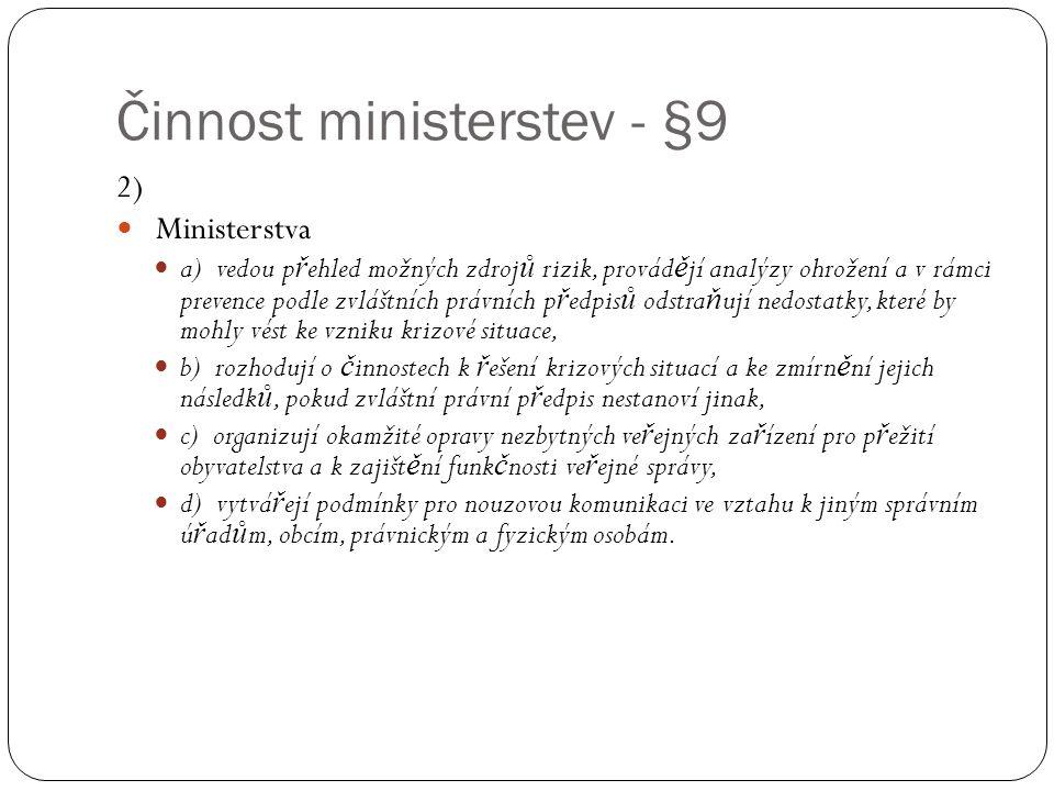 Činnost ministerstev - §9 2)  Ministerstva  a) vedou p ř ehled možných zdroj ů rizik, provád ě jí analýzy ohrožení a v rámci prevence podle zvláštní