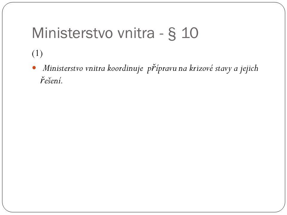 Ministerstvo vnitra - § 10 (1)  Ministerstvo vnitra koordinuje p ř ípravu na krizové stavy a jejich ř ešení.