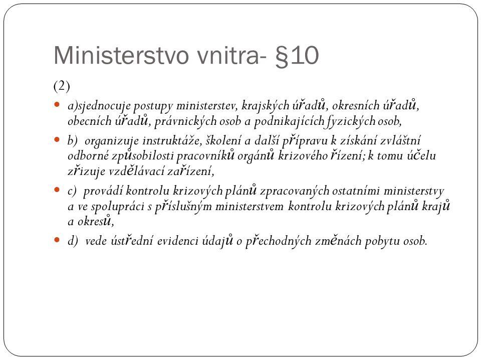 Ministerstvo vnitra- §10 (2)  a)sjednocuje postupy ministerstev, krajských ú ř ad ů, okresních ú ř ad ů, obecních ú ř ad ů, právnických osob a podnik