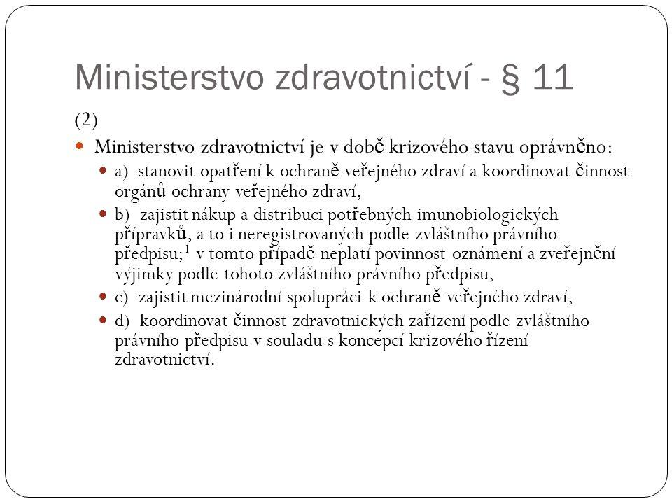 Ministerstvo zdravotnictví - § 11 (2)  Ministerstvo zdravotnictví je v dob ě krizového stavu oprávn ě no:  a) stanovit opat ř ení k ochran ě ve ř ej