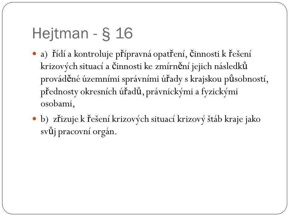 Hejtman - § 16  a) ř ídí a kontroluje p ř ípravná opat ř ení, č innosti k ř ešení krizových situací a č innosti ke zmírn ě ní jejich následk ů provád