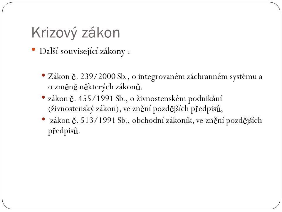 Krizový zákon Další související zákony : Zákon č. 239/2000 Sb., o integrovaném záchranném systému a o zm ě n ě n ě kterých zákon ů. zákon č. 455/19