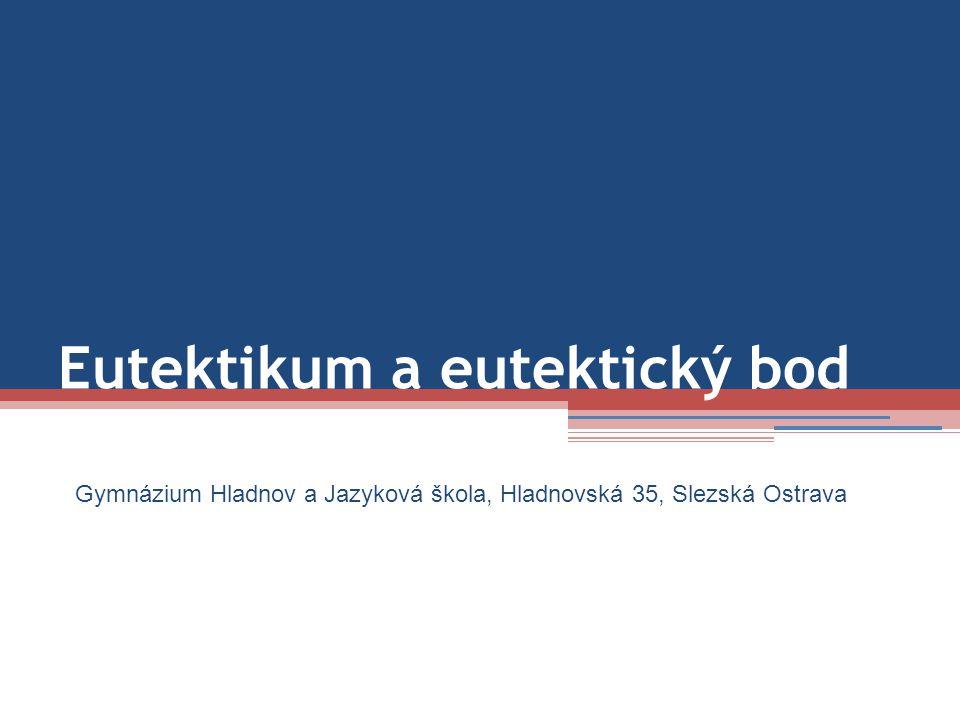 Eutektikum a eutektický bod Gymnázium Hladnov a Jazyková škola, Hladnovská 35, Slezská Ostrava
