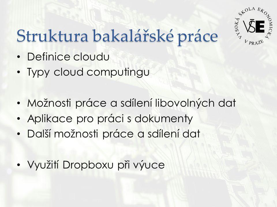 Struktura bakalářské práce • Definice cloudu • Typy cloud computingu • Možnosti práce a sdílení libovolných dat • Aplikace pro práci s dokumenty • Další možnosti práce a sdílení dat • Využití Dropboxu při výuce